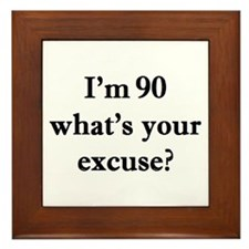 90 your excuse 2 Framed Tile