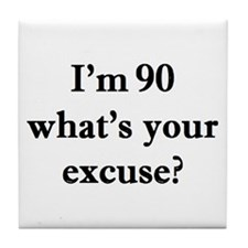 90 your excuse 2 Tile Coaster