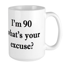 90 your excuse 2 Mugs