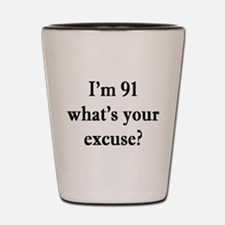 91 your excuse 3 Shot Glass
