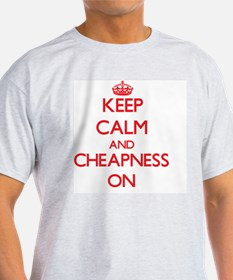 Keep Calm and Cheapness ON T-Shirt
