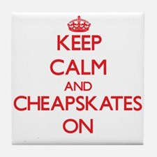 Keep Calm and Cheapskates ON Tile Coaster