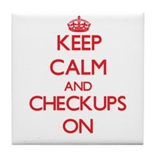 Keep Calm and Checkups ON Tile Coaster