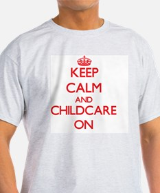 Keep Calm and Childcare ON T-Shirt