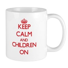 Keep Calm and Children ON Mugs