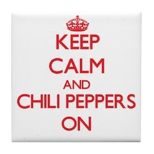 Keep Calm and Chili Peppers ON Tile Coaster