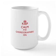 Keep Calm and Choreographers ON Mugs