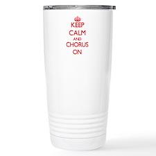 Keep Calm and Chorus ON Travel Mug