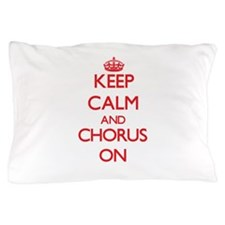Keep Calm and Chorus ON Pillow Case