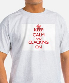 Keep Calm and Clacking ON T-Shirt