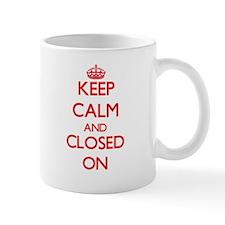 Keep Calm and Closed ON Mugs