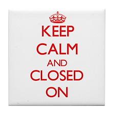 Keep Calm and Closed ON Tile Coaster