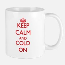 Keep Calm and Cold ON Mugs