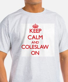 Keep Calm and Coleslaw ON T-Shirt