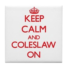 Keep Calm and Coleslaw ON Tile Coaster