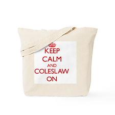 Keep Calm and Coleslaw ON Tote Bag