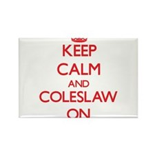 Keep Calm and Coleslaw ON Magnets