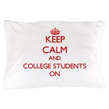 Keep Calm and College Students ON Pillow Case