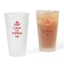 Keep Calm and Commas ON Drinking Glass