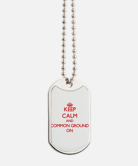 Keep Calm and Common Ground ON Dog Tags