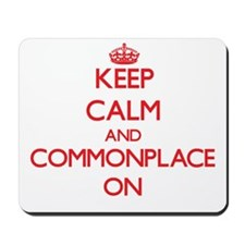 Keep Calm and Commonplace ON Mousepad