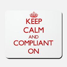 Keep Calm and Compliant ON Mousepad