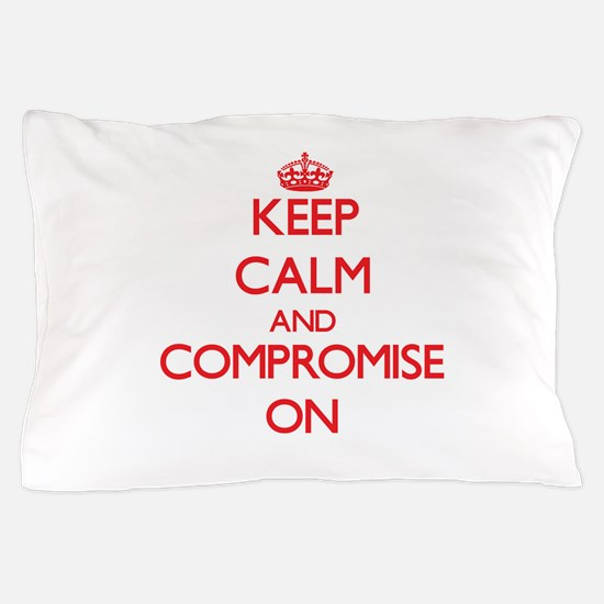 Keep Calm and Compromise ON Pillow Case