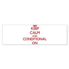 Keep Calm and Conditional ON Bumper Bumper Sticker