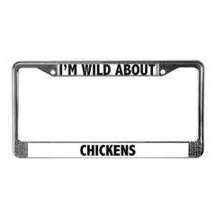 I'm Wild About Chickens License Plate Frame
