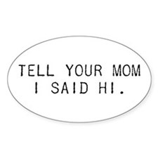 Tell Your Mom I Said Hi Oval Decal