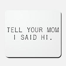 Tell Your Mom I Said Hi Mousepad
