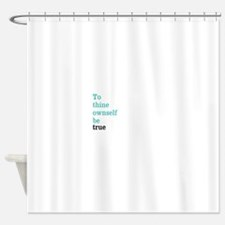 To thine ownself Shower Curtain