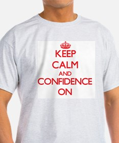 Keep Calm and Confidence ON T-Shirt