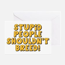 Stupid People Shouldn't Breed Greeting Card