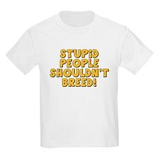 Stupid People Shouldn't Breed T-Shirt