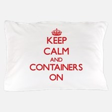 Keep Calm and Containers ON Pillow Case