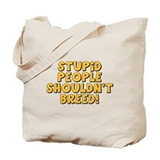 Stupid People Shouldn't Breed Tote Bag