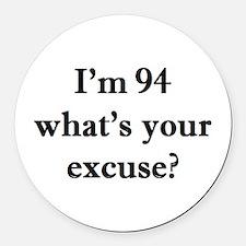 94 your excuse 1C Round Car Magnet