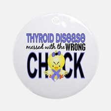 Thyroid Disease MessedWithWrongCh Ornament (Round)