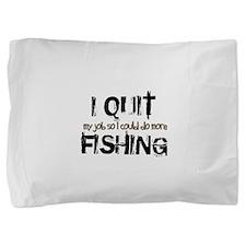 I Quit Fishing Pillow Sham