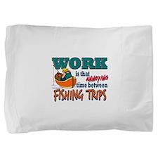 Work vs Fishing Trips Pillow Sham