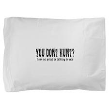 You Don't Hunt? Pillow Sham