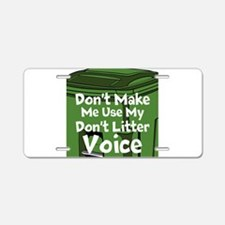 Dont Make Me Use My Dont Litter Voice Aluminum Lic