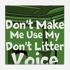 Dont Make Me Use My Dont Litter Voice Tile Coaster