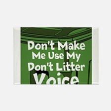 Dont Make Me Use My Dont Litter Voice Magnets
