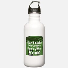 Dont Make Me Use My Dont Litter Voice Water Bottle