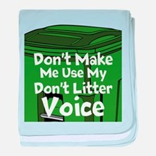 Dont Make Me Use My Dont Litter Voice baby blanket