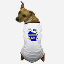 WISCONSIN BORN Dog T-Shirt