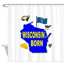 WISCONSIN BORN Shower Curtain