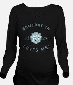 Someone In Michigan Long Sleeve Maternity T-Shirt